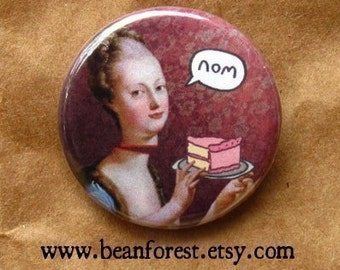 "marie antoinette let them eat cake - dessert print nom french revolution 1.25"" pinback button badge magnet bastille day france queen"