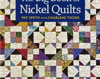 Big Book of Nickel Quilts Softcover, Pat Speth, Charlene Thode, Martingale, 40 Designs, 5-Inch Charm Squares, Precut Fabric
