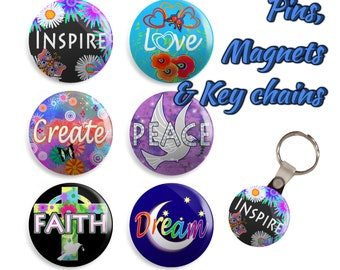 Inspirational pins, magnets, or key chain/keychain - Set of 6 - Inspire, Love, Create, Peace, Faith, Dream