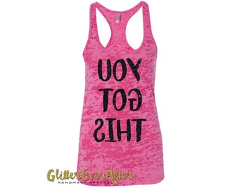 You Got This. Burnout Glitter Tank Top. Ladies Fitness, motivational, workout, gym, running, exercise 12 Colors to Choose!