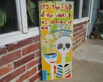 R.E.M it's the end of the world as we know it painting, R.E.M. lyrics, R.E.M. art, outsider art, folk art, skull, skeleton, weird, strange