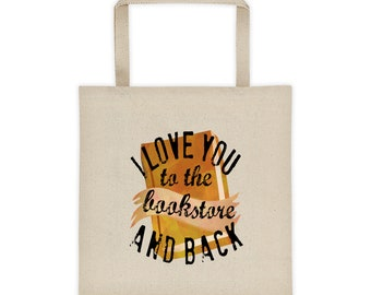 Book Lover Tote Bag, I Love You to the Bookstore and Back, Bibliophile, Reading book bag