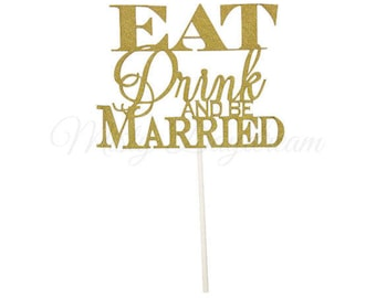 Eat Drink And Be Married Gold Glitters Cake Topper //Hen's Party // Bachelorette Party // Bridal Shower // Cake Topper // Gold Glitters