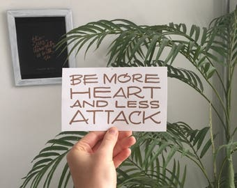Be More Heart and Less Attack Printable 4x6in