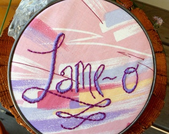 Lame-o Humorous Quote, Hand Embroidered Hoop Art in Vintage Metal Hoop