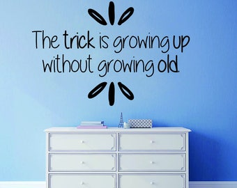 The Trick Is Growing Up Without Growing Old Inspiring Vinyl Decal Wall Sticker Decor Quote