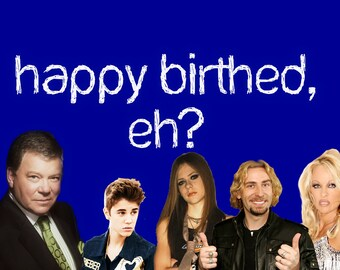 Famous Canadian Birthday Card Bieber Shatner Nickelback