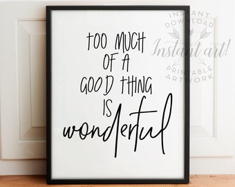 Too much of a good thing is WONDERFUL PRINTABLE art,office wall decor,funny printable art,craft room decor, typography print,inspirational