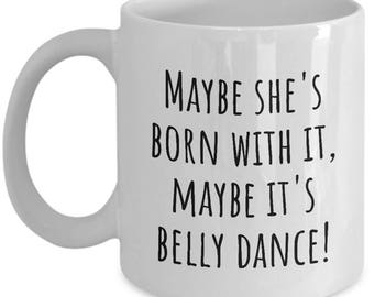 Funny Belly Dance Mug - Belly Dancer Present - Maybe It's Belly Dance - Bellydance
