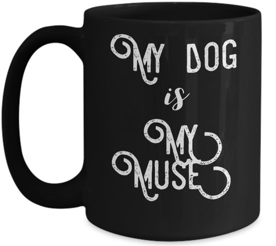 Gift for Puppy Lovers  My dog is my muse black coffee mug tea cup for dog parents