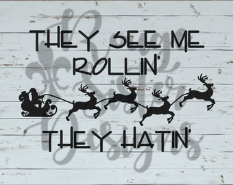 Santa - They See Me Rollin' They Hatin' Funny Christmas SVG PNG JPEG for Silhouette