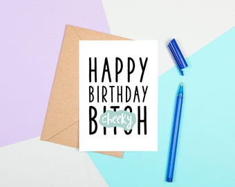 Happy Birthday B*tch, Rude Birthday Card, Funny Birthday Card, Offensive Birthday Card, Cheeky Birthday Card, Funny Birthday Card Friend