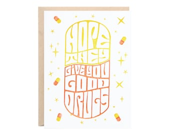 I Hope They Give You Good Drugs (Get Well Empathy Letterpress Greeting Card)