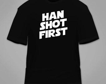 Han Shot First T-Shirt. Funny Star Wars Novelty Parody Fan T Shirt Nerdy Geeky Cool Clothing Gag Gift Original Nerd Darth Awesome Hilarious