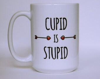 """Coffee Mug """"Cupid is Stupid""""  Valentines Gift / Valentines Mug / Funny Mug / Sassy / Gift for Her / Gift for Him"""