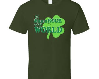 Cool Ill Shamrock Your World St Patrics Day T Shirt