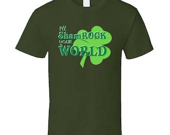 Cool Ill Shamrock Your World St Patrics Day T Shirt