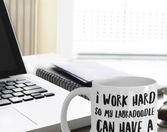 Labradoodle Mug - Labradoodle Gifts - Funny Labradoodle Coffee Mugs - I Work Hard So My Labradoodle Can Have A Better Life