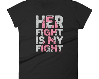 Women's Her Fight is My Fight Breast Cancer Support Awareness T-shirt