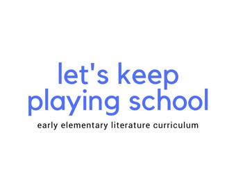 Let's Keep Playing School | Early Elementary Literature Curriculum