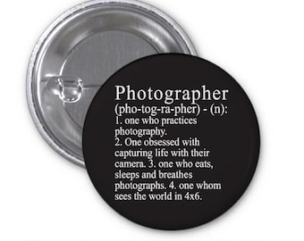 Photographer Defination - Photography - 1.25 inch  Pin Back Button Flat Back Button or Magnet - 1 1/4 inch Pinback Button - Camera Love