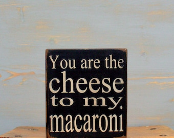 You Are The Cheese to My Macaroni Painted Wood Sign   Mac and Cheese Sign   Great Gift for Friends