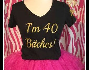 Sparkling I'm 40 Bitches Tshirt or your number I'm 40 Bitches tank sparkling 40th birthday shirt ladies birthday shirt 40th birthday party b