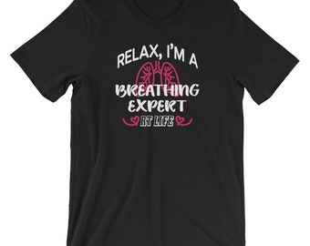 Funny Respiratory Therapy Relax I'm a Breathing Expert RT Life Unisex T-Shirt for RRT Respiratory Therapist Gift