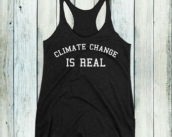 Climate Change is Real Tank Top, Women's Science Gift, Nerdy Political Human Rights Protest Shirt, Geeky Science Shirt - Multiple Colors