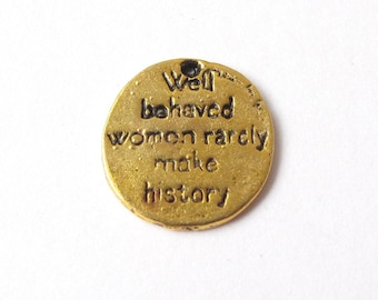 Golden or silver well behaved women rarely make history charm 15x14mm - 2 pieces