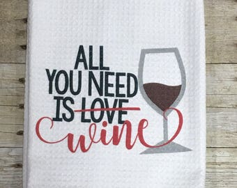 All you Need is Love Wine Tea Towel Funny Kitchen Towel