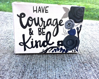Have Courage and Be Kind: Custom Canvas Quote Painting