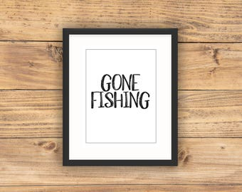 Gone Fishing Print, Gift for Him, Gift for Dad, Printable Home Decor, Fathers Day Gift, Poster, Art Print, Prints, Minimalist Christmas Gift
