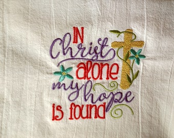 Scripture towel, embroidered towel, flour sack towel, tea towel, dish towel, kitchen, machine embroidery, In Christ Alone