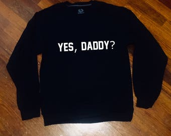 Yes,Daddy? Sweatshirt Crew Neck Tumblr