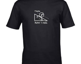 Thats how I roll - Physics humour Mens T Shirt