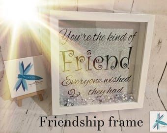 Your the kind of friend everyone wished they had, friendship frame, best friend gift, gift for friend, friendship , frame for friends