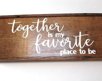 Couples gift, together is my favorite place to be.  Rustic wooden farmhouse style sign.  Wedding gift boyfriend girlfriend gift husband wife