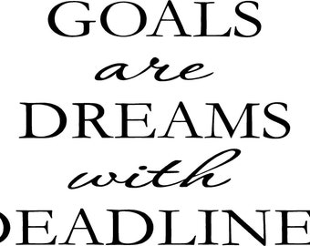 Goals are dreams with deadlines  vinyl decal/sticker