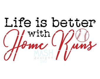 Life is better with Home Runs svg, svg for baseball shirt, baseball mom svg, baseball fan svg, baseball svg, softball svg, svg for softball