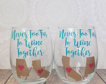 Never Too Far to Wine Together, Distant Friends, Best Friends Wine Glasses, State Wine Glasses,  Long Distance Relationship,