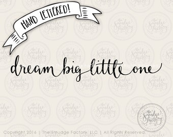 Dream Big Little One SVG Cut File, Hand Lettered, Silhouette, Cricut, SVG Cutting File, Download File, DIY Sign, Graphic Overlay