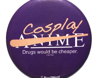 2-Inch Anime Button - Cosplay: Drugs Would be Cheaper