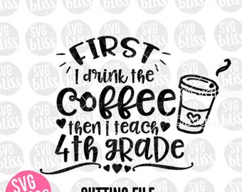4th Grade Teacher SVG DXF, Coffee, Funny, Teacher Appreciation, Education, School, Cricut & Silhouette Compatible Cut File, Digital Download