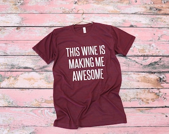 Wine Shirt, Wine Tasting T-shirt, Wine Gift, Party Shirt Wine Shirt, Funny Wine Shirt, Gift For Her, this wine is making me awesome Wine Tee
