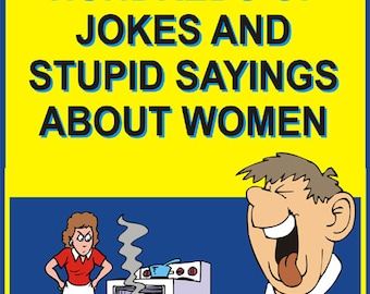 What men laugh about - Hundreds of jokes and stupid sayings about women