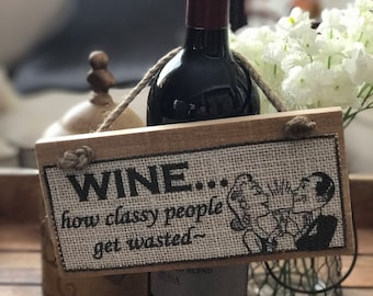 Wine...how classy people get wasted ~ Beautiful Rustic Home Decor Burlap Signs