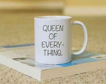 Queen of everything Coffee Mug, funny mug, gift for him, Novelty Mug, Best gift , Unique Mug, coffee mug gift,Funny Coffee Cup