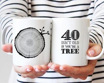 40th Birthday Gift, Coffee Mug, 40 Year Old Birthday, Milestone Birthday Party Gift, Tree Rings, Tea Mug, 40 Isn't Old If You're A Tree