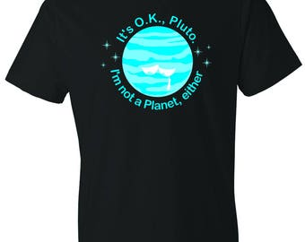 Men's - It's OK Pluto, I'm not a Planet either - FREE SHIPPING